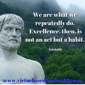 We are what we repeatedly do. Excellence, then, is not an act but a habit.