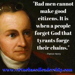 Bad men cannot make good citizens. It is when a people forget God that tyrants forge their chains.